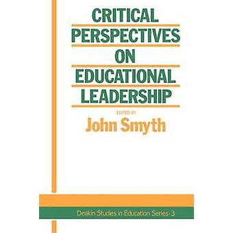 Critical Perspectives on Educational Leadership by Smyth & John