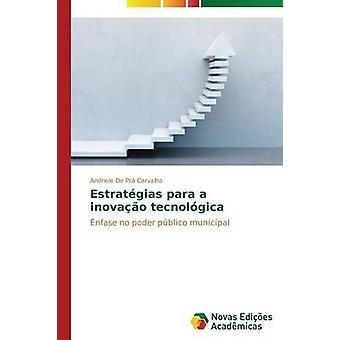 Estratgias para a inovao tecnolgica by De Pr Carvalho Andriele