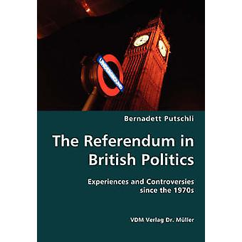 The Referendum in British Politics Experiences and Controversies since the 1970s by Putschli & Bernadett