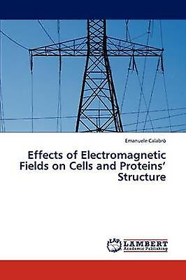 Effects of Electromagnetic Fields on Cells and Prougeeins Structure by Calabro Ehommeuele