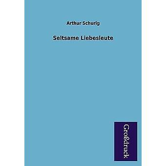 Seltsame Liebesleute by Schurig & Arthur