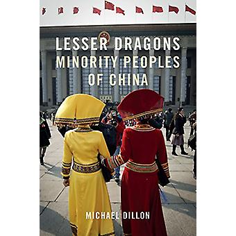 Lesser Dragons - Minority Peoples of China by Michael  Dillon - 978178