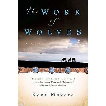 The Work of Wolves by Kent Meyers - 9780156031424 Book