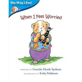 When I Feel Worried by Cornelia Maude Spelman - Kathy Parkinson - 978