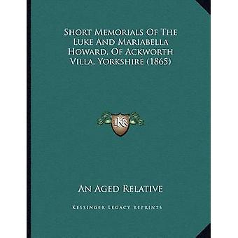 Short Memorials of the Luke and Mariabella Howard - of Ackworth Villa