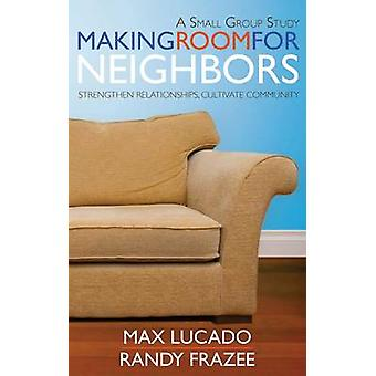 Making Room for Neighbors - Strengthen Relationships - Cultivate Commu