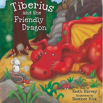 Tiberius and the Friendly Dragon by Keith Harvey - Heather Kirk - 978
