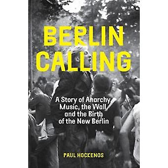 Berlin Calling - A Story of Anarchy - Music - The Wall - and the Birth