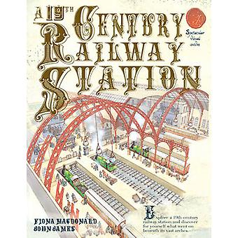 A 19th Century Railway Station by Fiona MacDonald - John James - 9781