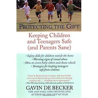 Protecting the Gift - Keeping Children and Teenagers Safe (and Parents