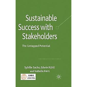 Sustainable Success with Stakeholders The Untapped Potential by Sachs & Sybille