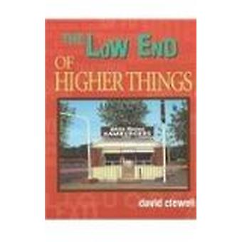 The Low End of Higher Things by David Clewell - 9780299185701 Book