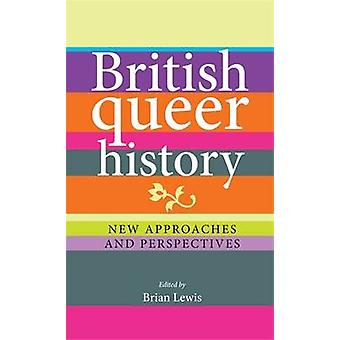 British Queer History - New Approaches and Perspectives by Lewis - Bri