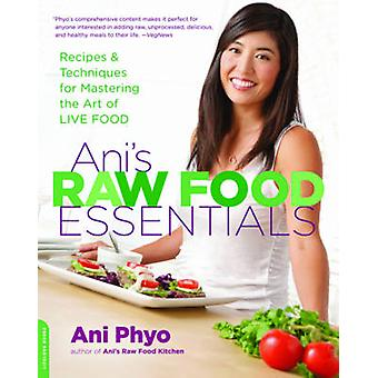 Ani's Raw Food Essentials - Recipes and Techniques for Mastering the A