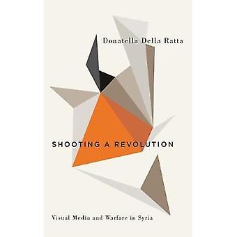Schießen eine Revolution - visuelle Medien und Kriegsführung in Syrien durch erschießen