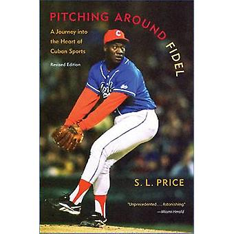 Pitching Around Fidel - A Journey into the Heart of Cuban Sports by S