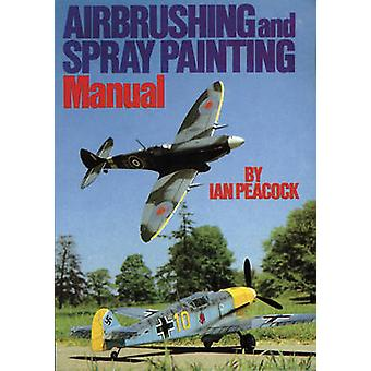 Air Brushing and Spray Painting Manual by Ian Peacock - 9780852428023