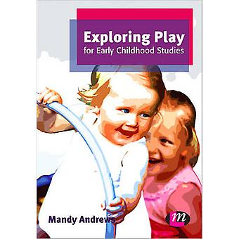 Exploring Play for Early Childhood Studies by Mandy Andrews - 9780857