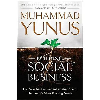 Building Social Business - The New Kind of Capitalism That Serves Huma