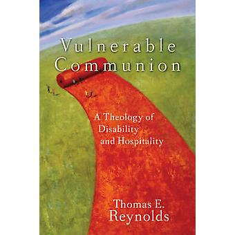 Vulnerable Communion - A Theology of Disability and Hospitality by Tho
