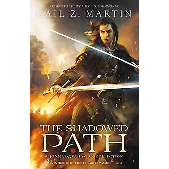 The Shadowed Path by Gail Z. Martin - 9781781084380 Book