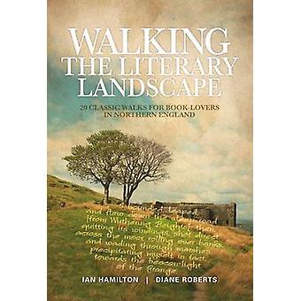 Walking the Literary Landscape - 20 Classic Walks for Book-Lovers in N