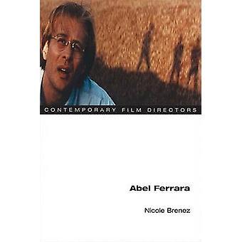 Abel Ferrara by Nicole Brenez - Adrian Martin - 9780252074110 Book