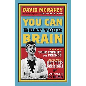 Cómo puedes vencer tu cerebro - cómo convertir a tus enemigos en amigos-