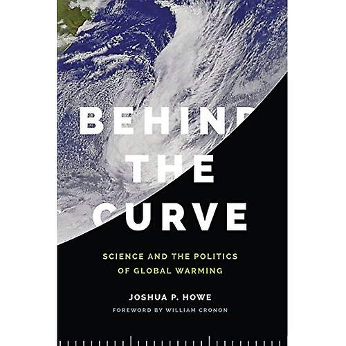 Behind the Curve  Science and the Politics of Global Warming (Weyerhaeuser Environmental Books)