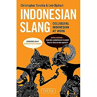 Indonesian Slang: Colloquial Indonesian at Work