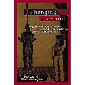 Une pendaison à Detroit: Stephen Gifford Simmons et la dernière exécution en vertu du droit de Michigan (grands lacs livres)