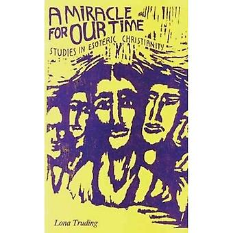 A Miracle for Our Time: Studies in Esoteric Christianity