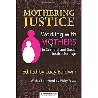 Mothering Justice: Working with Mothers in Criminal and Social Justice Settings