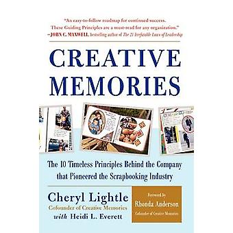 Creative Memories The 10 Timeless Principles Behind the Company That Pioneered the Scrapbooking Industry by Lightle & Cheryl