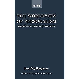 The Worldview of Personalism Origins and Early Development by Bengtsson & Jan Olof