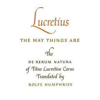 Lucretius The Way Things Are The de Rerum Natura of Titus Lucretius Carus by Lucretius Carus & Titus