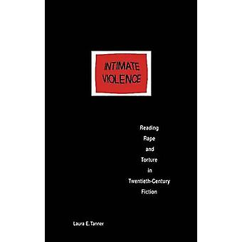 Intimate Violence Reading Rape and Torture in TwentiethCentury Fiction by Tanner & Laura E.