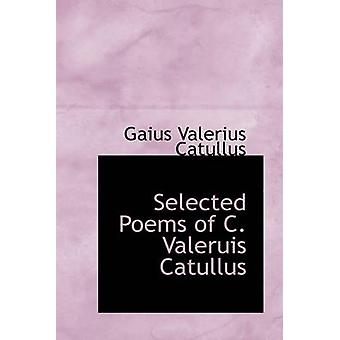 Selected Poems of C. Valeruis Catullus by Catullus & Gaius Valerius