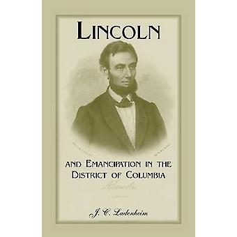 Lincoln und Emanzipation in den District Of Columbia von Ladenheim & Jules C.