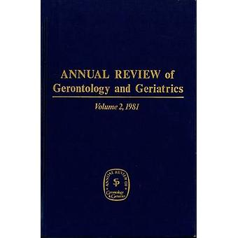 Annual Review of Gerontology and Geriatrics Volume 2 1981 by Eisdorfer