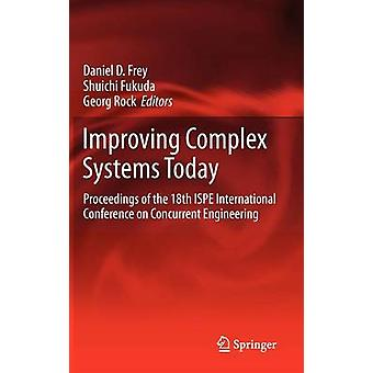 Improving Complex Systems Today  Proceedings of the 18th ISPE International Conference on Concurrent Engineering by Frey & Daniel D.