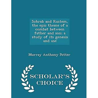 Sohrab and Rustem the epic theme of a combat between father and son a study of its genesis and use  Scholars Choice Edition by Potter & Murray Anthony