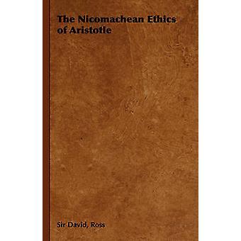 The Nicomachean Ethics of Aristotle by Ross & David David