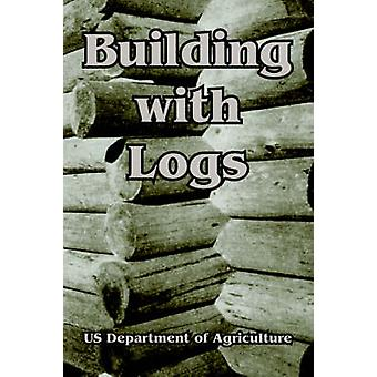 Building with Logs by US Department of Agriculture