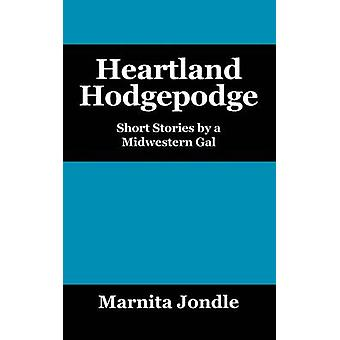 Heartland Hodgepodge Short Stories by a Midwestern Gal by Jondle & Marnita