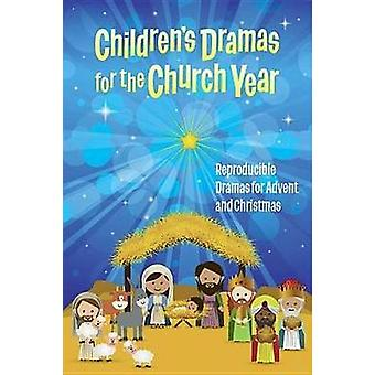 Childrens Dramas for the Church Year Reproducible Dramas for Advent and Christmas by Abingdon Press