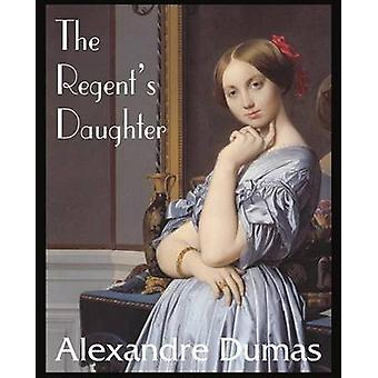 The Regents Daughter by Dumas & Alexandre