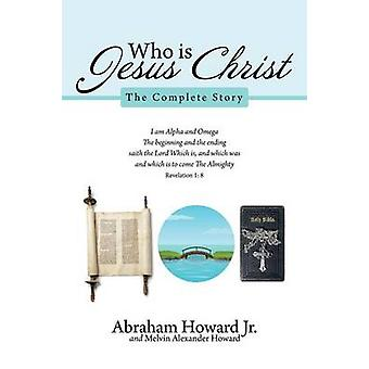 Who Is Jesus Christ The Complete Story by Howard Jr & Abraham
