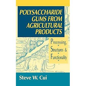 Polysaccharide Gums from Agricultural Products Processing Structures and Functionality by Cui & Steve W.