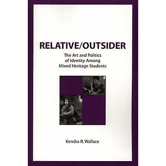 RelativeOutsider The Art and Politics of Identity Among Mixed Heritage Students by Wallace & Kendra R.